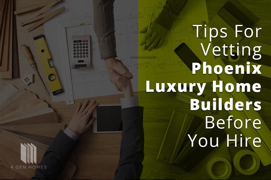 Tips for Vetting Phoenix Luxury Home Builders