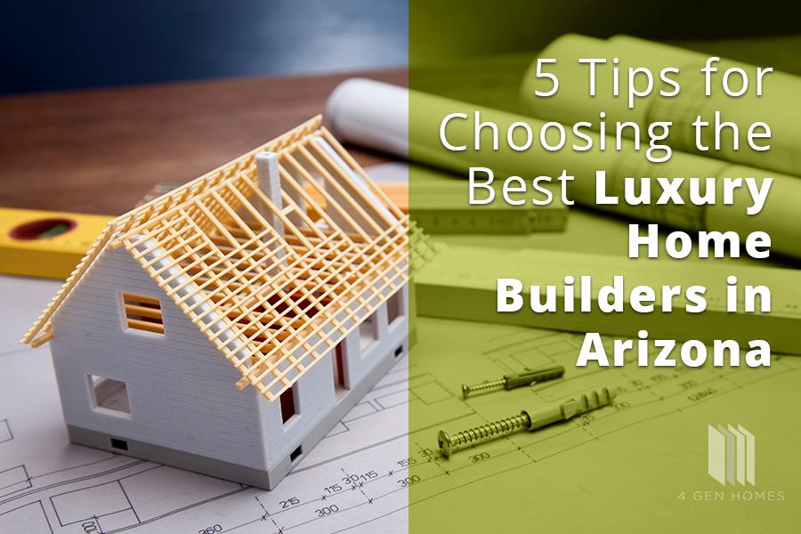 choosing best luxury home builders in AZ